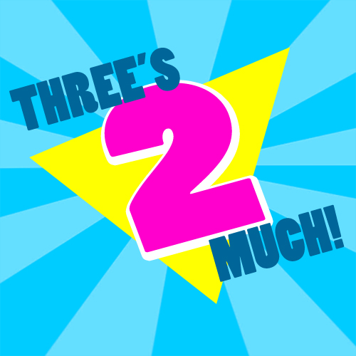 Three's 2 Much Podcast